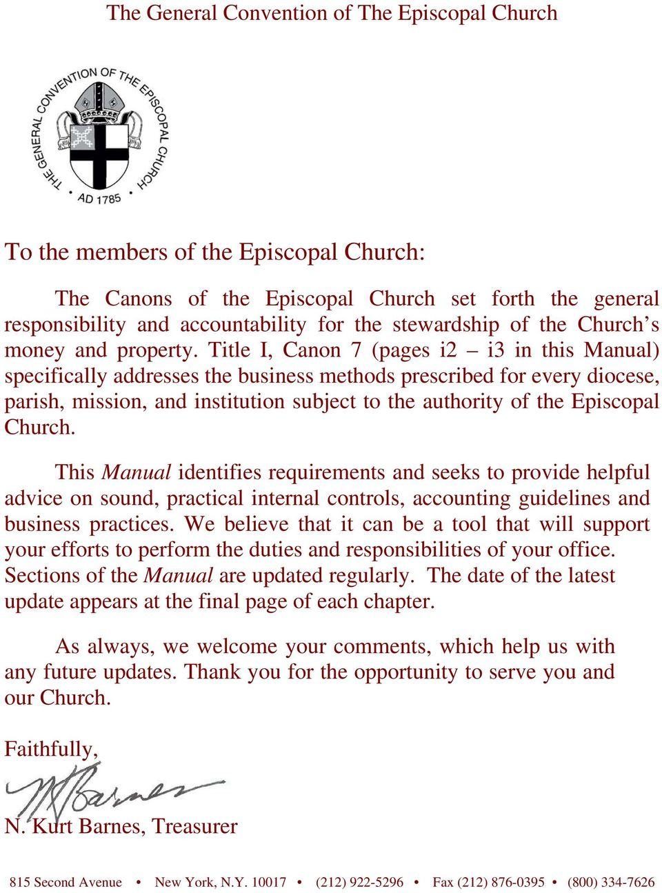 Title I, Canon 7 (pages i2 i3 in this Manual) specifically addresses the business methods prescribed for every diocese, parish, mission, and institution subject to the authority of the Episcopal