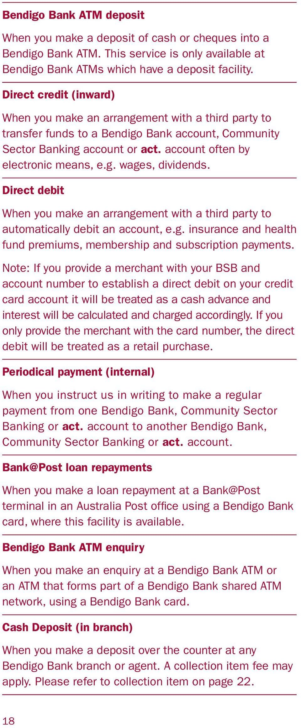 Direct debit When you make an arrangement with a third party to automatically debit an account, e.g. insurance and health fund premiums, membership and subscription payments.