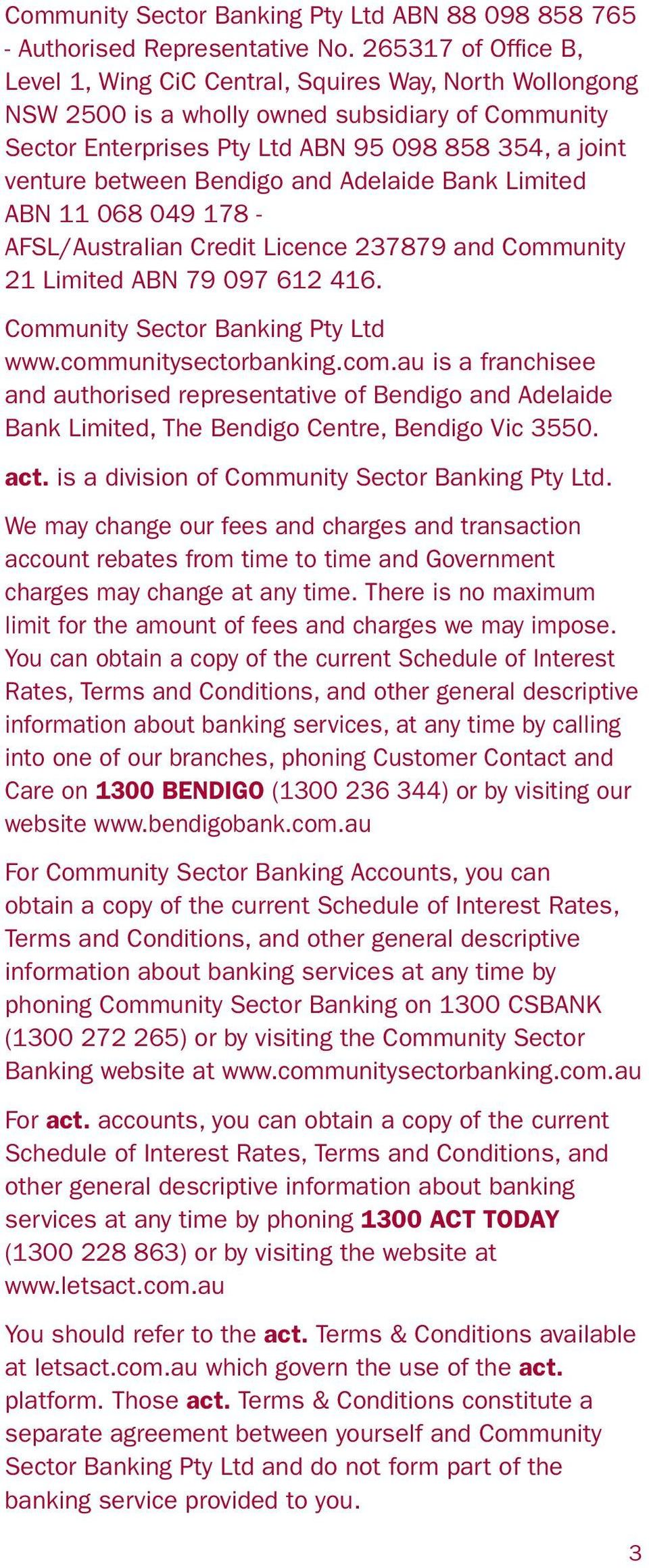 Bendigo and Adelaide Bank Limited ABN 11 068 049 178 - AFSL/Australian Credit Licence 237879 and Community 21 Limited ABN 79 097 612 416. Community Sector Banking Pty Ltd www.communitysectorbanking.