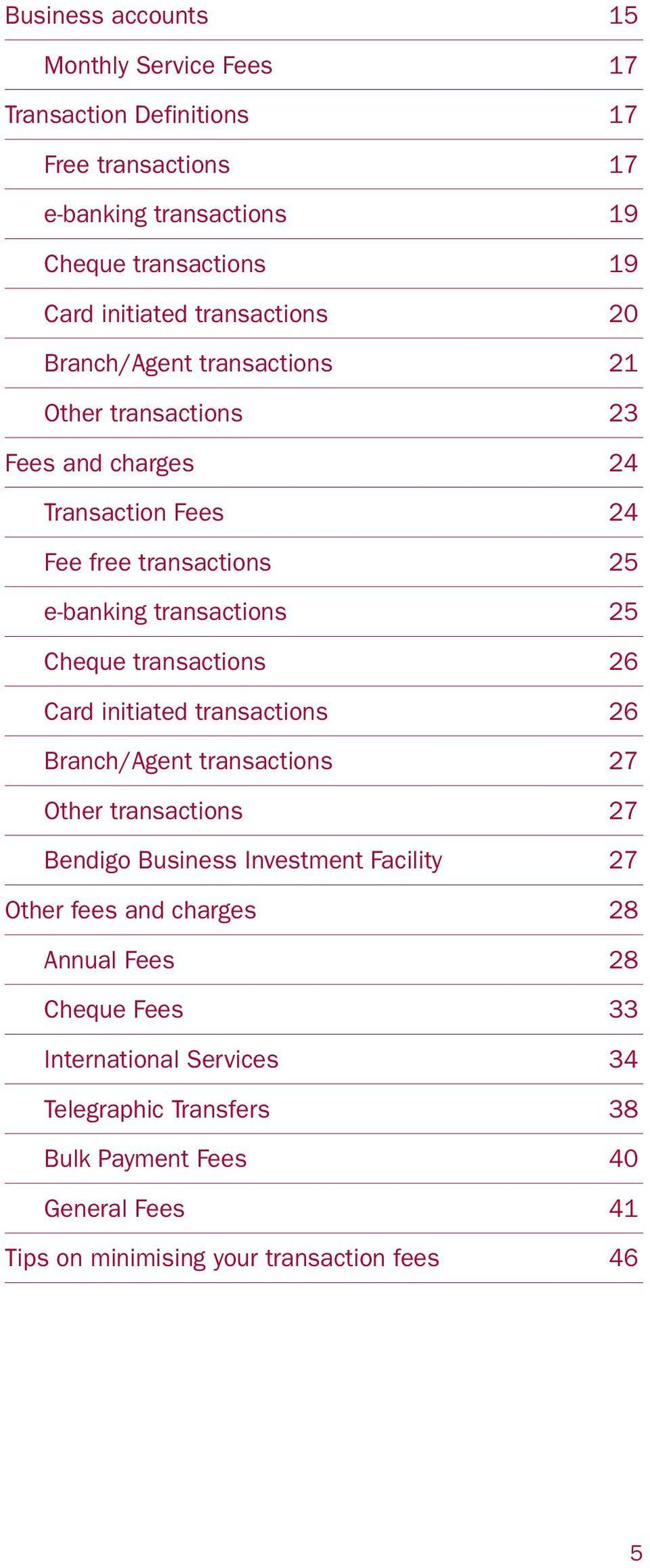 Cheque transactions 26 Card initiated transactions 26 Branch/Agent transactions 27 Other transactions 27 Bendigo Business Investment Facility 27 Other fees and
