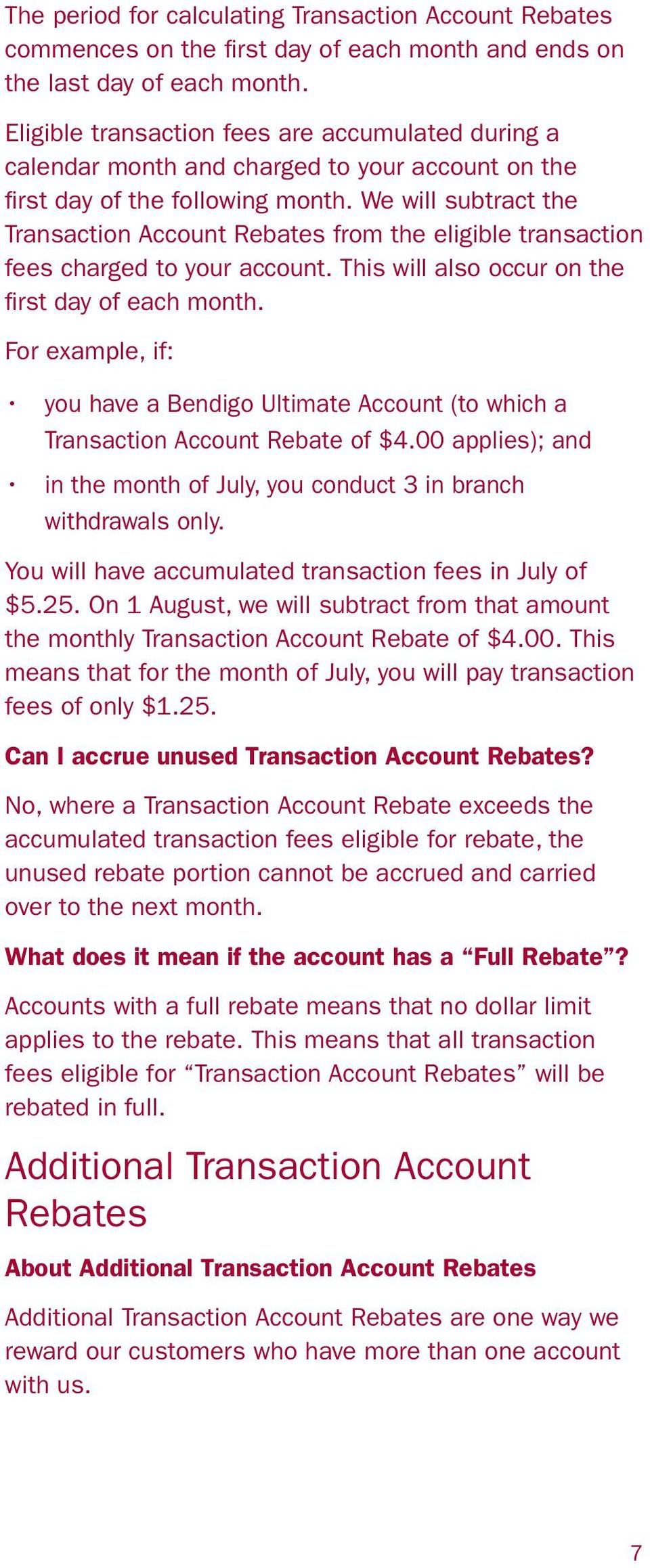 We will subtract the Transaction Account Rebates from the eligible transaction fees charged to your account. This will also occur on the first day of each month.