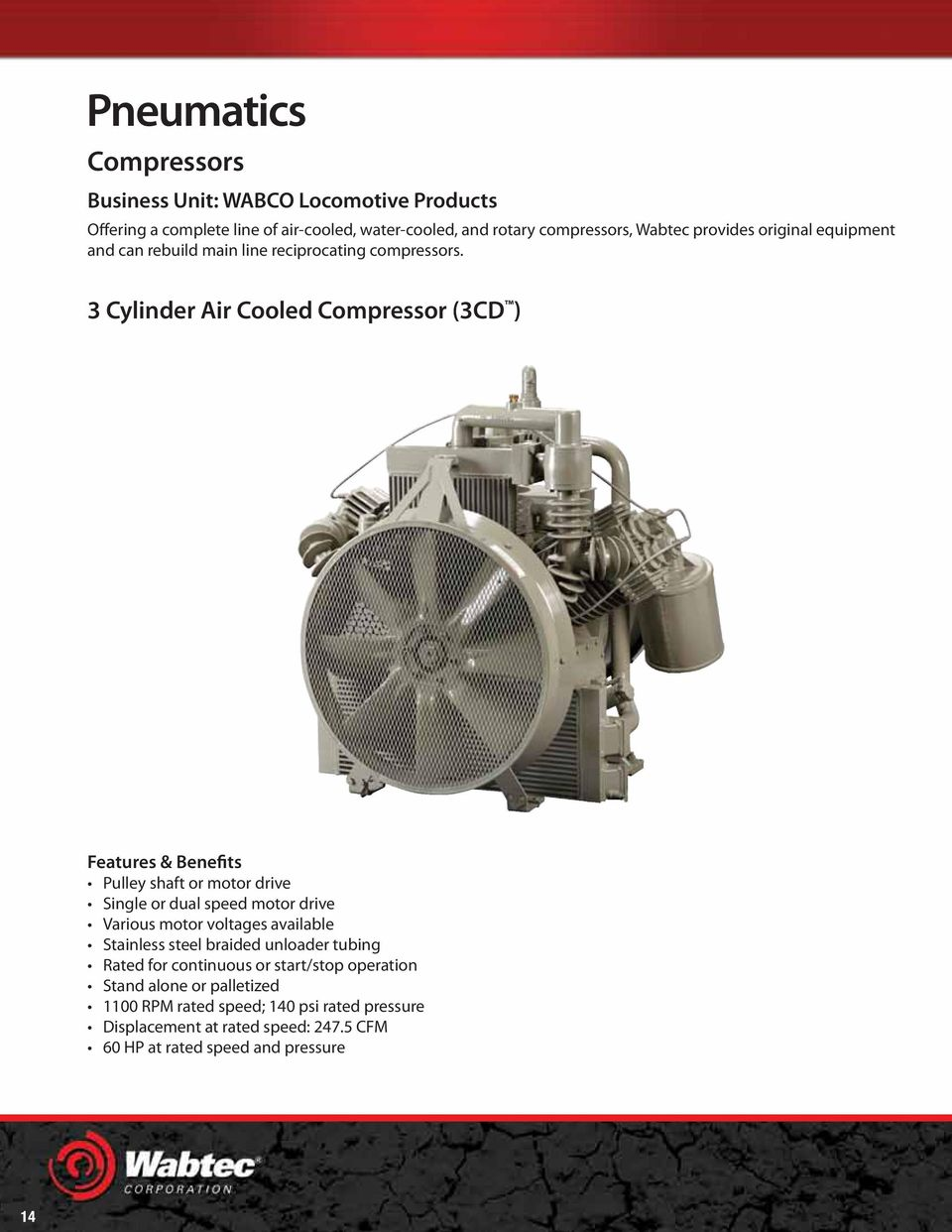 3 Cylinder Air Cooled Compressor (3CD ) Features & Benefits Pulley shaft or motor drive Single or dual speed motor drive Various motor voltages available