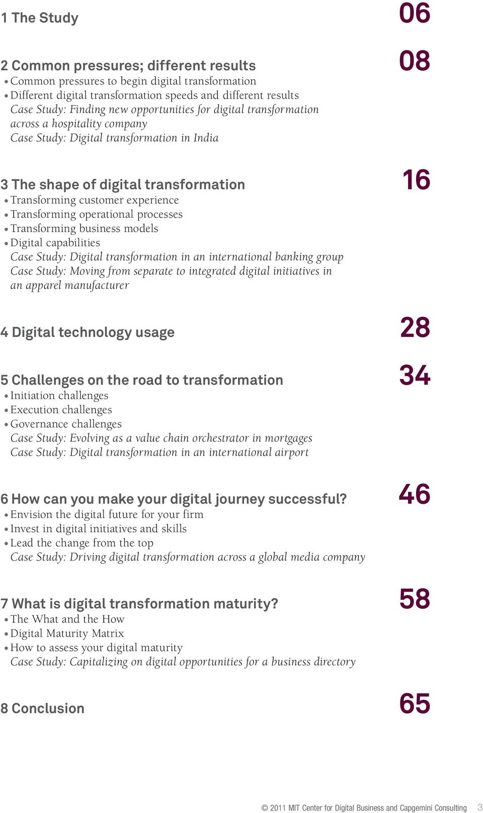 Transforming operational processes Transforming business models Digital capabilities Case Study: Digital transformation in an international banking group Case Study: Moving from separate to