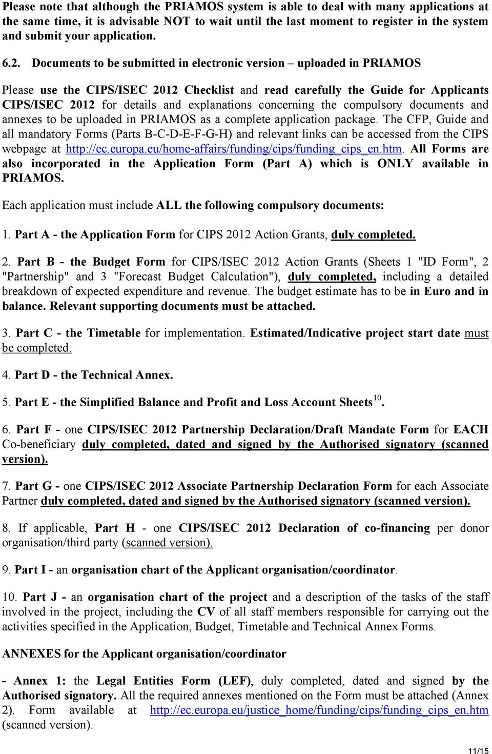 Documents to be submitted in electronic version uploaded in PRIAMOS Please use the CIPS/ISEC 2012 Checklist and read carefully the Guide for Applicants CIPS/ISEC 2012 for details and explanations