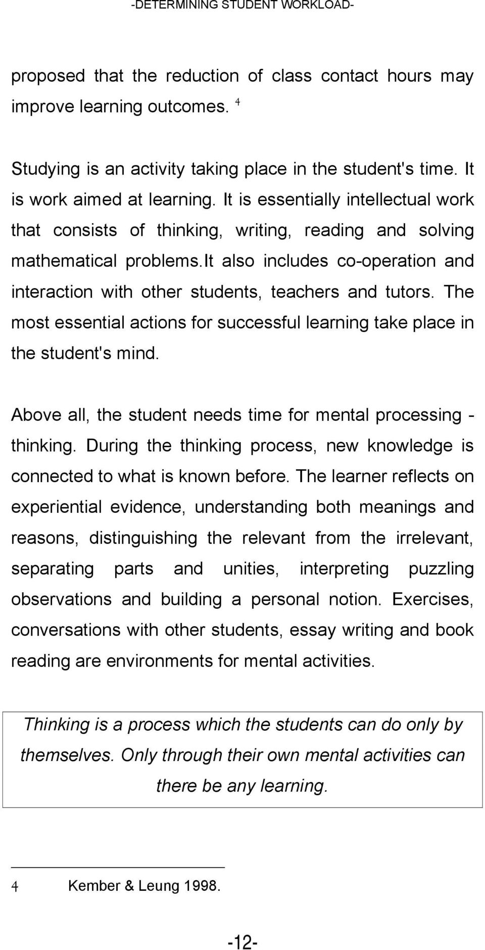 it also includes co-operation and interaction with other students, teachers and tutors. The most essential actions for successful learning take place in the student's mind.
