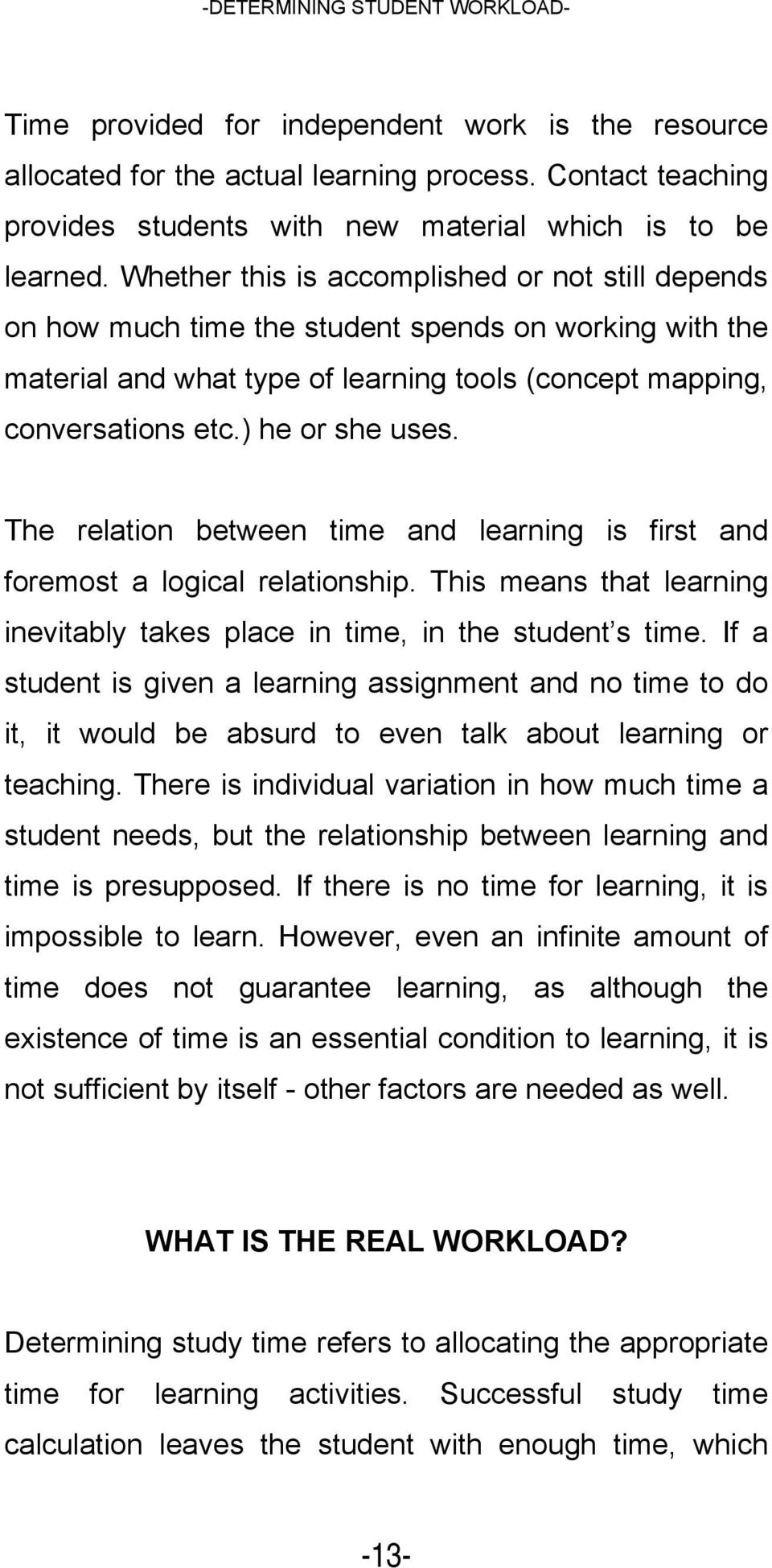 The relation between time and learning is first and foremost a logical relationship. This means that learning inevitably takes place in time, in the student s time.