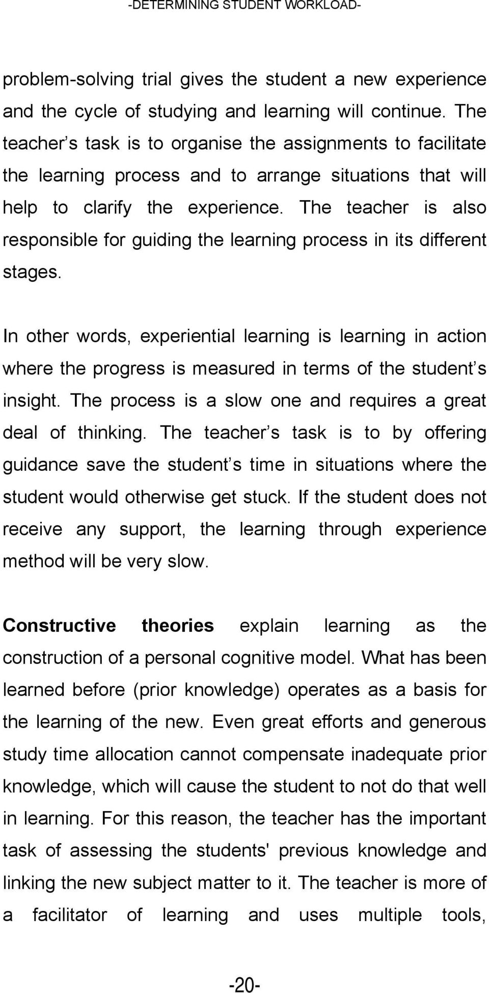 The teacher is also responsible for guiding the learning process in its different stages.