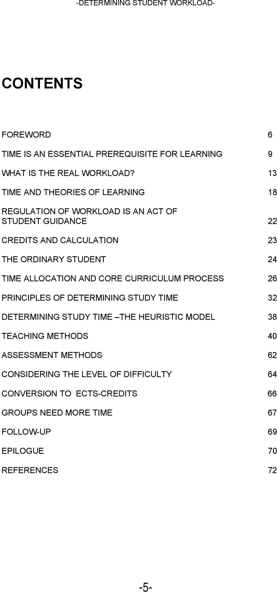 STUDENT 24 TIME ALLOCATION AND CORE CURRICULUM PROCESS 26 PRINCIPLES OF DETERMINING STUDY TIME 32 DETERMINING STUDY TIME THE HEURISTIC