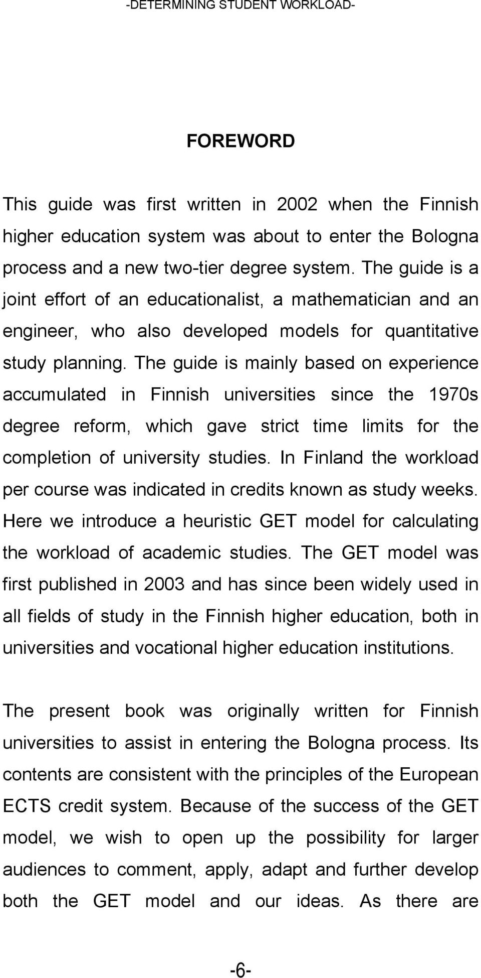 The guide is mainly based on experience accumulated in Finnish universities since the 1970s degree reform, which gave strict time limits for the completion of university studies.