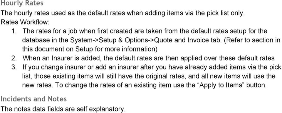 (Refer to section in this document on Setup for more information) 2. When an Insurer is added, the default rates are then applied over these default rates 3.