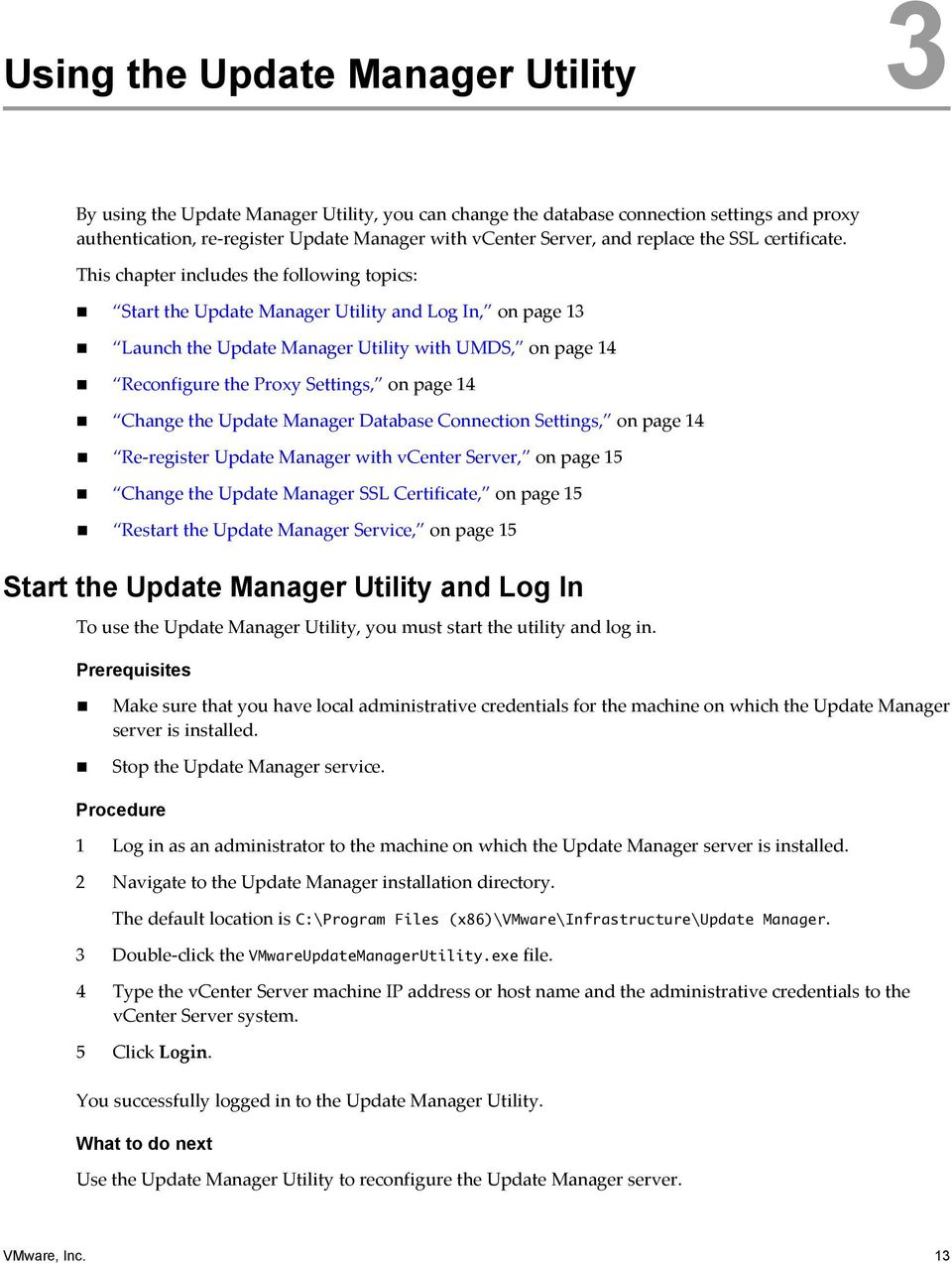 This chapter includes the following topics: Start the Update Manager Utility and Log In, on page 13 Launch the Update Manager Utility with UMDS, on page 14 Reconfigure the Proxy Settings, on page 14
