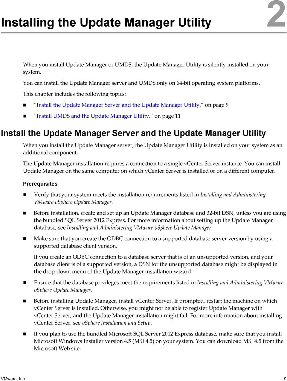 This chapter includes the following topics: Install the Update Manager Server and the Update Manager Utility, on page 9 Install UMDS and the Update Manager Utility, on page 11 Install the Update