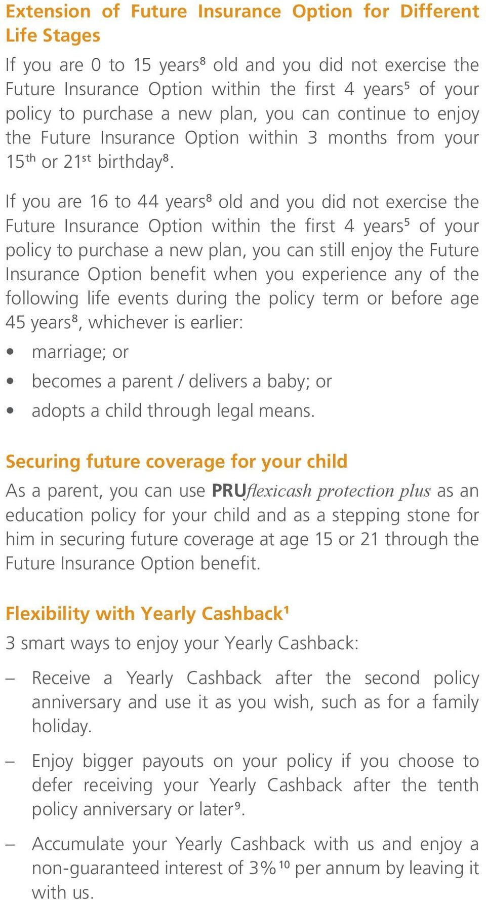 If you are 16 to 44 years 8 old and you did not exercise the Future Insurance Option within the first 4 years 5 of your policy to purchase a new plan, you can still enjoy the Future Insurance Option