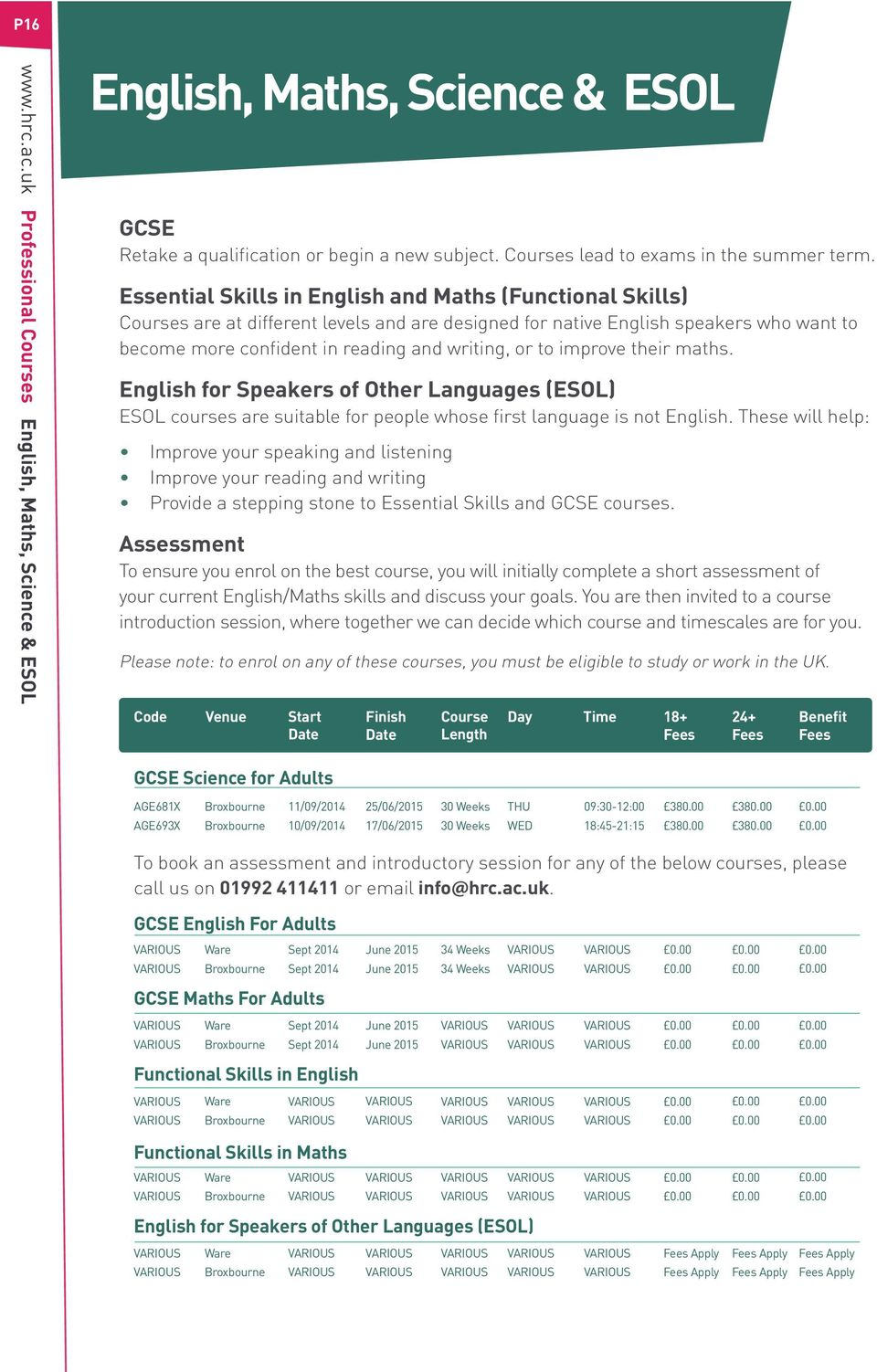 improve their maths. English for Speakers of Other Languages (ESOL) ESOL courses are suitable for people whose first language is not English.