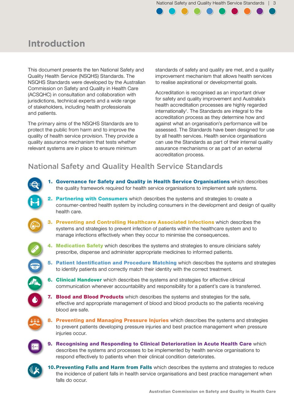 of stakeholders, including health professionals and patients. The primary aims of the NSQHS Standards are to protect the public from harm and to improve the quality of health service provision.