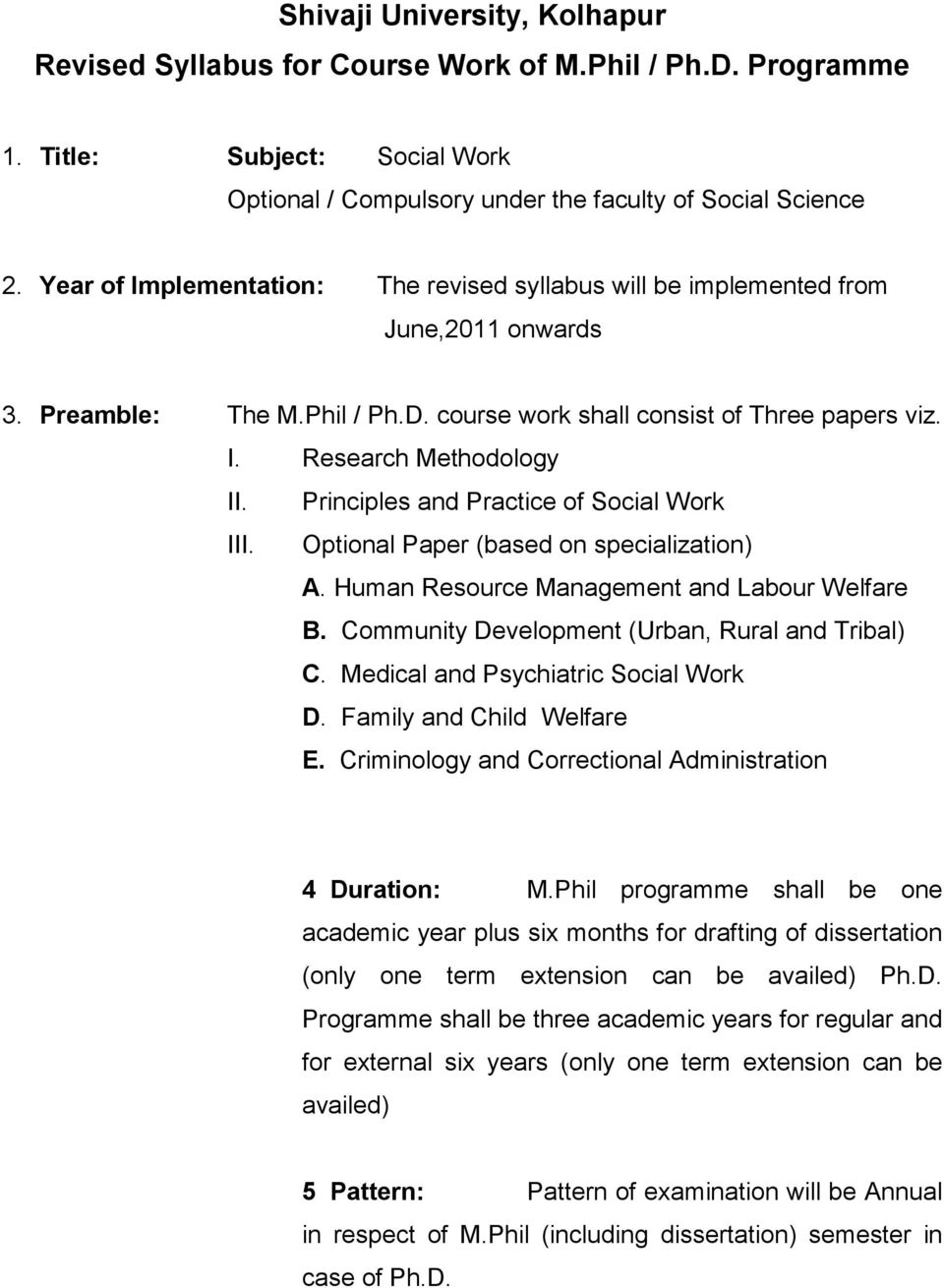 Principles and Practice of Social Work III. Optional Paper (based on specialization) A. Human Resource Management and Labour Welfare B. Community Development (Urban, Rural and Tribal) C.