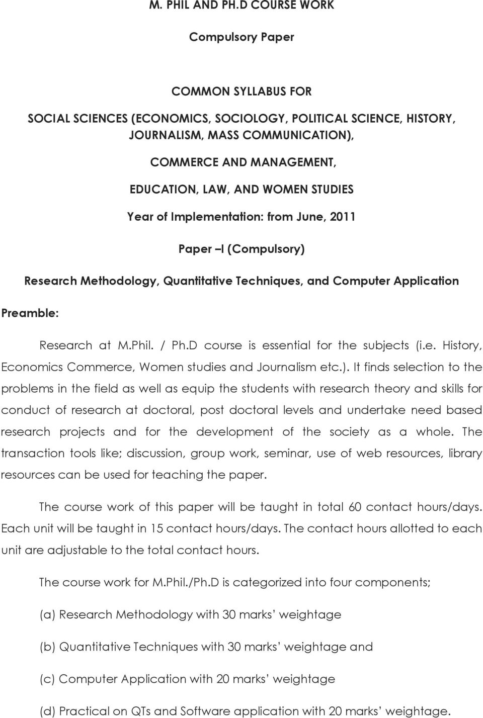 WOMEN STUDIES Year of Implementation: from June, 2011 Paper I (Compulsory) Research Methodology, Quantitative Techniques, and Computer Application Preamble: Research at M.Phil. / Ph.