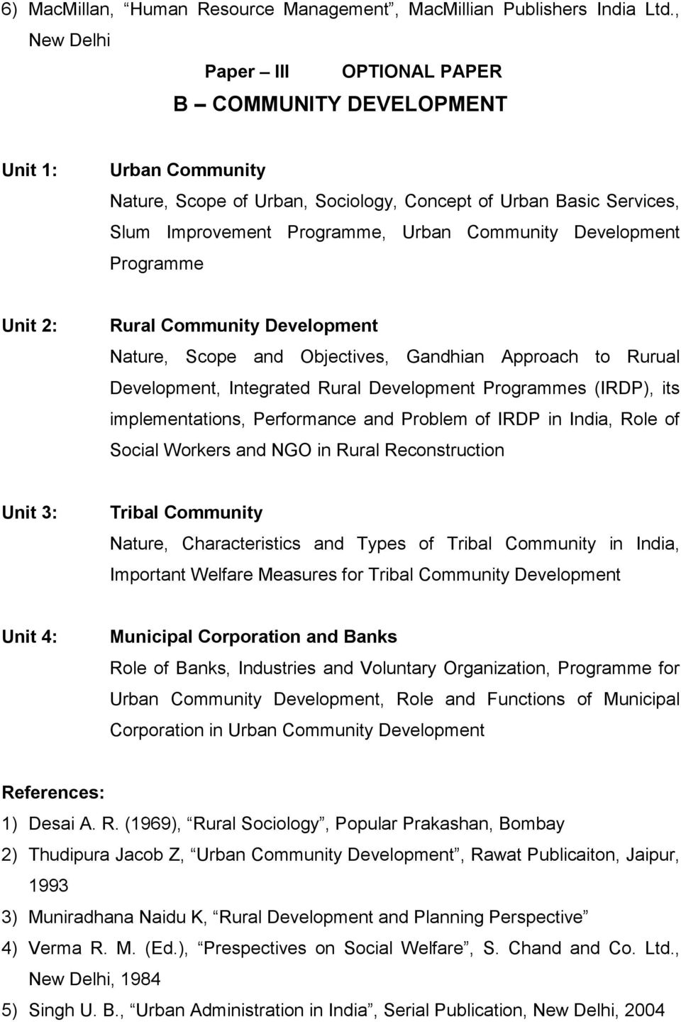 Development Programme Unit 2: Rural Community Development Nature, Scope and Objectives, Gandhian Approach to Rurual Development, Integrated Rural Development Programmes (IRDP), its implementations,