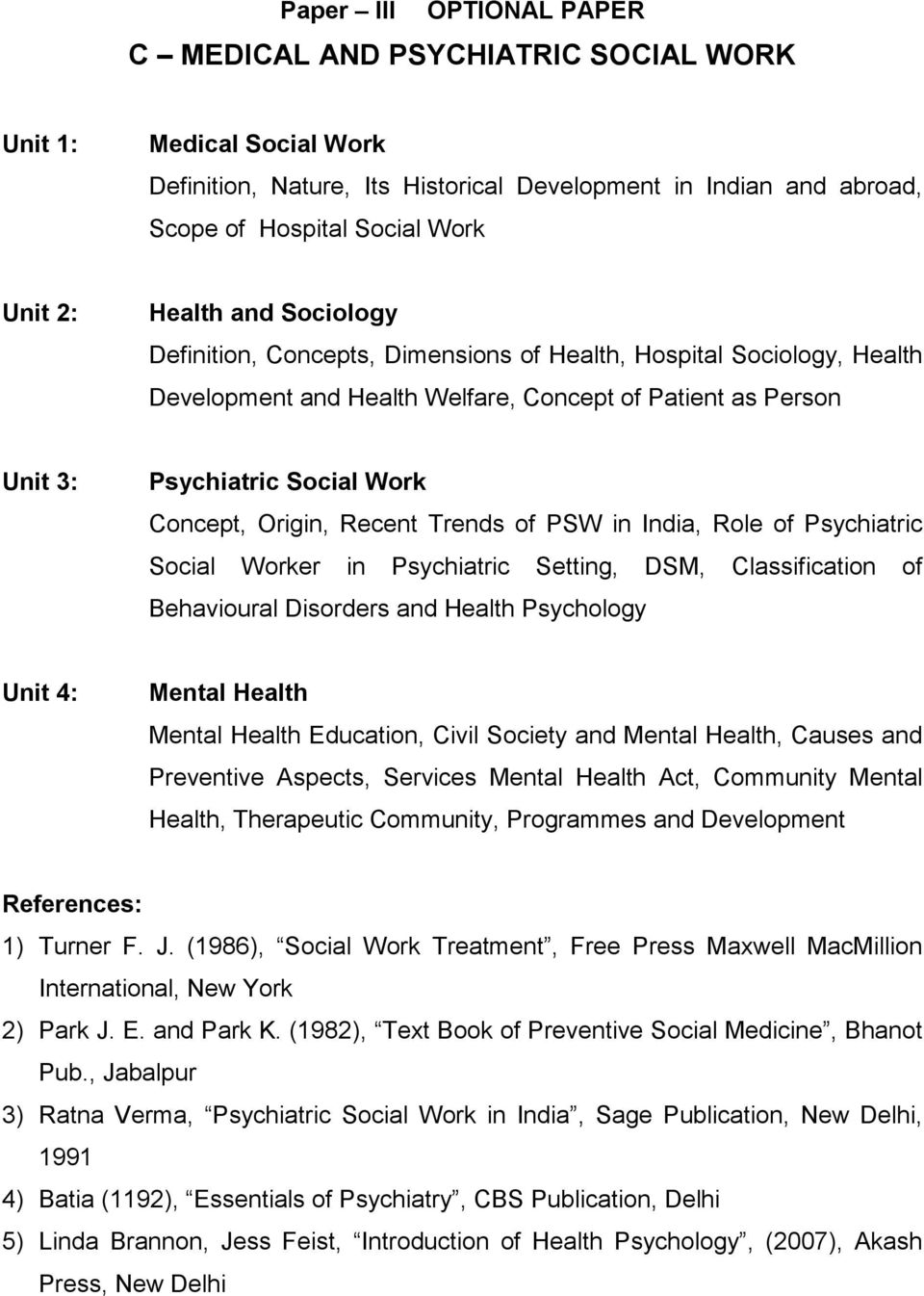 Origin, Recent Trends of PSW in India, Role of Psychiatric Social Worker in Psychiatric Setting, DSM, Classification of Behavioural Disorders and Health Psychology Unit 4: Mental Health Mental Health