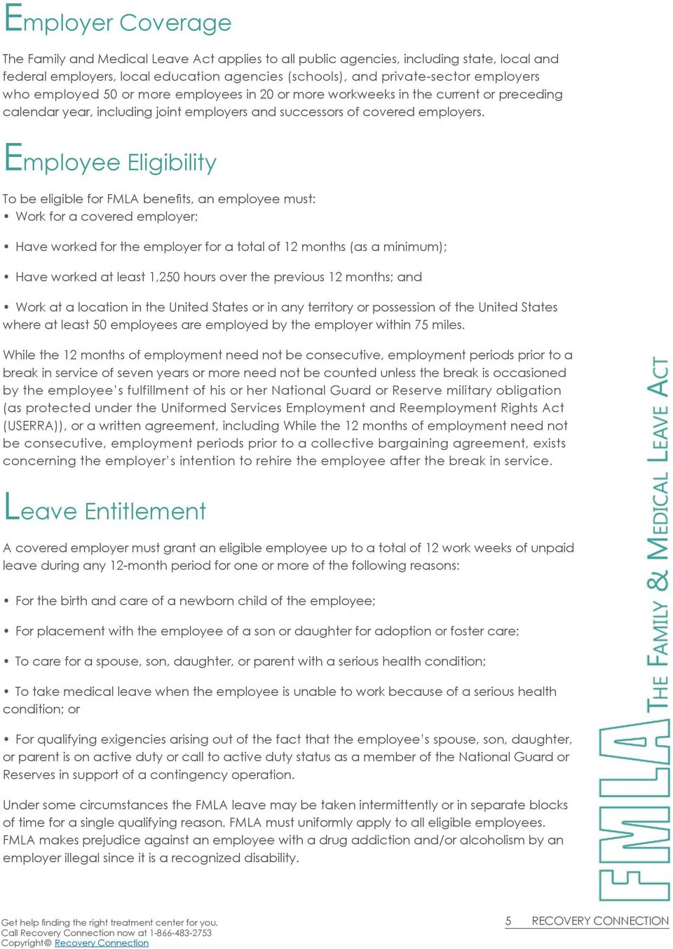 Employee Eligibility To be eligible for FMLA benefits, an employee must: Work for a covered employer; Have worked for the employer for a total of 12 months (as a minimum); Have worked at least 1,250