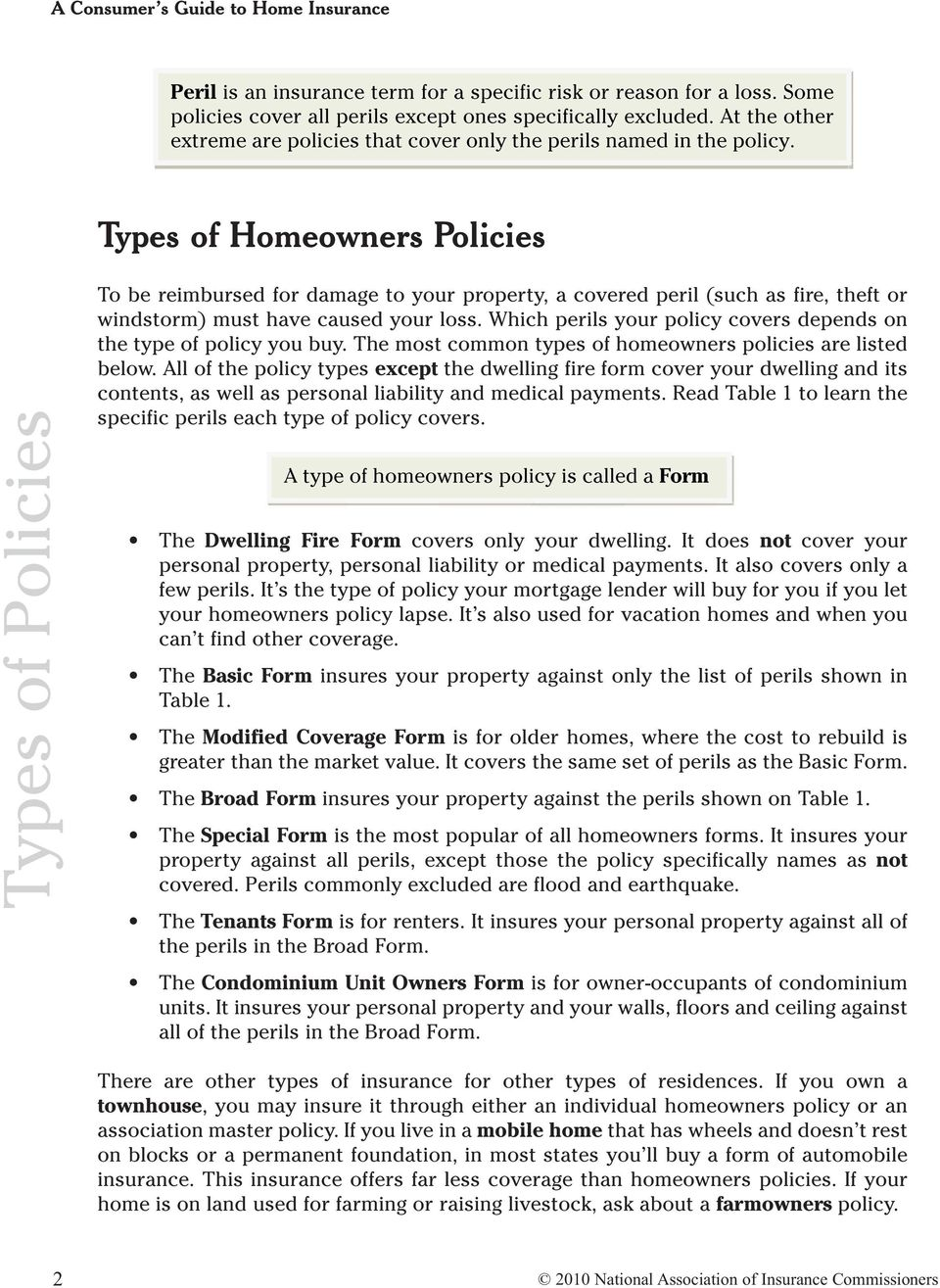 All of the policy types except the dwelling fire form cover your dwelling and its contents, as well as personal liability and medical payments.