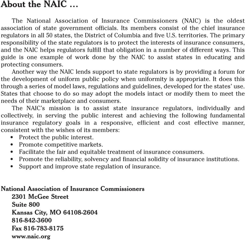 The primary responsibility of the state regulators is to protect the interests of insurance consumers, and the NAIC helps regulators fulfill that obligation in a number of different ways.