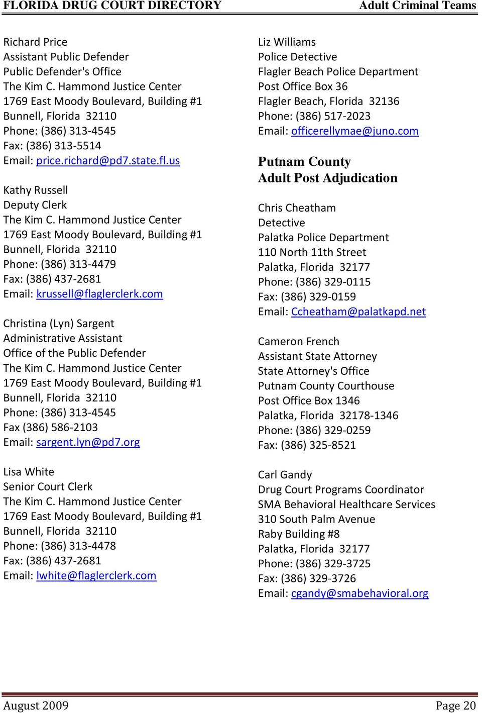 us Kathy Russell Deputy Clerk The Kim C. Hammond Justice Center 1769 East Moody Boulevard, Building #1 Bunnell, Florida 32110 Phone: (386) 313-4479 Fax: (386) 437-2681 Email: krussell@flaglerclerk.