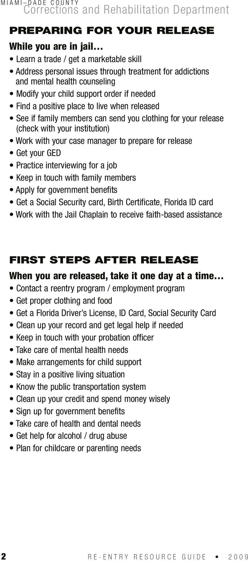 release Get your GED Practice interviewing for a job Keep in touch with family members Apply for government benefits Get a Social Security card, Birth Certificate, Florida ID card Work with the Jail