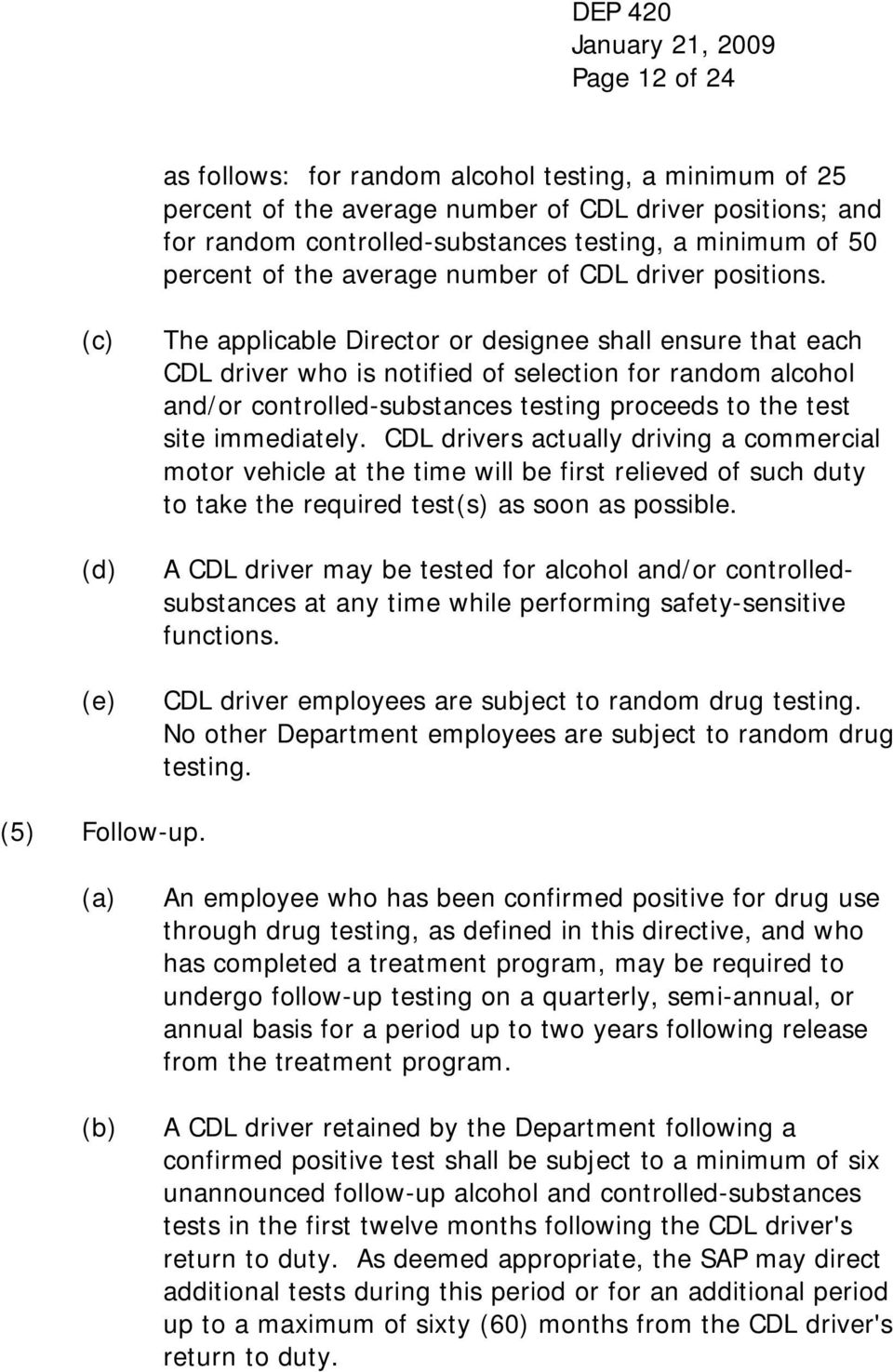 (c) (d) (e) The applicable Director or designee shall ensure that each CDL driver who is notified of selection for random alcohol and/or controlled-substances testing proceeds to the test site