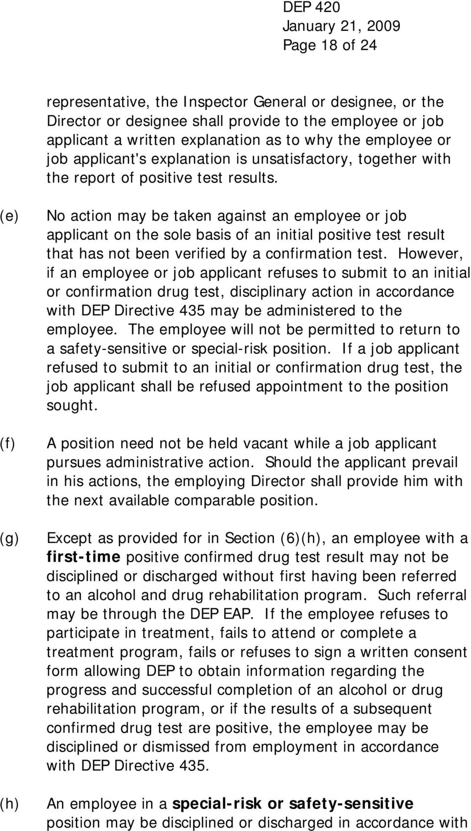 (e) (f) (g) (h) No action may be taken against an employee or job applicant on the sole basis of an initial positive test result that has not been verified by a confirmation test.
