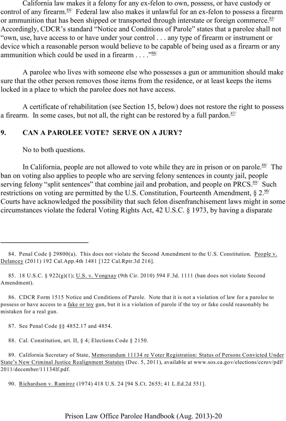 85/ Accordingly, CDCR s standard Notice and Conditions of Parole states that a parolee shall not own, use, have access to or have under your control.