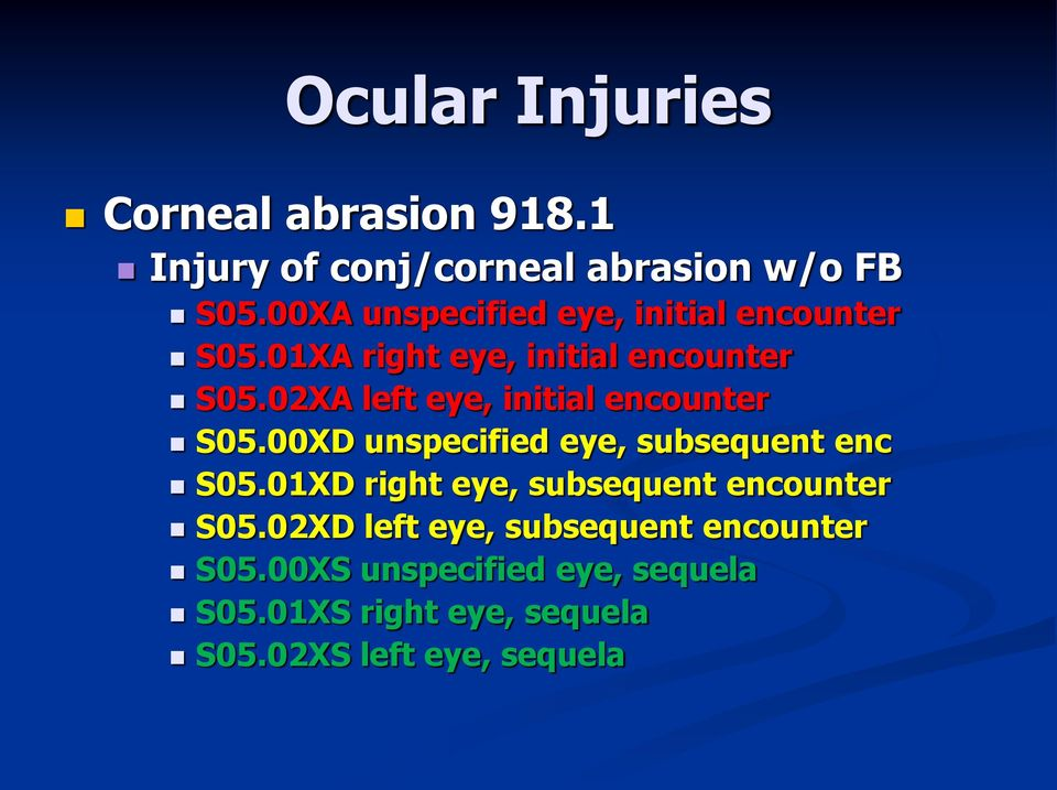 02XA left eye, initial encounter S05.00XD unspecified eye, subsequent enc S05.