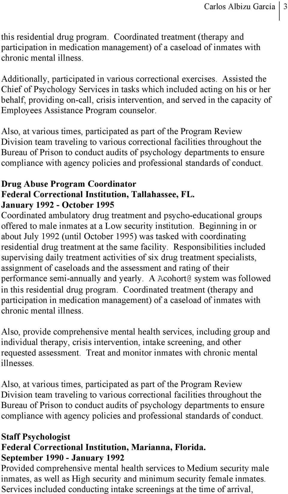 Assisted the Chief of Psychology Services in tasks which included acting on his or her behalf, providing on-call, crisis intervention, and served in the capacity of Employees Assistance Program