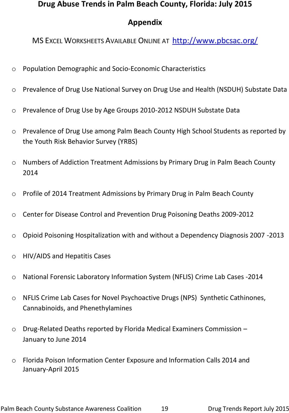 NSDUH Substate Data o Prevalence of Drug Use among Palm Beach County High School Students as reported by the Youth Risk Behavior Survey (YRBS) o Numbers of Addiction Treatment Admissions by Primary