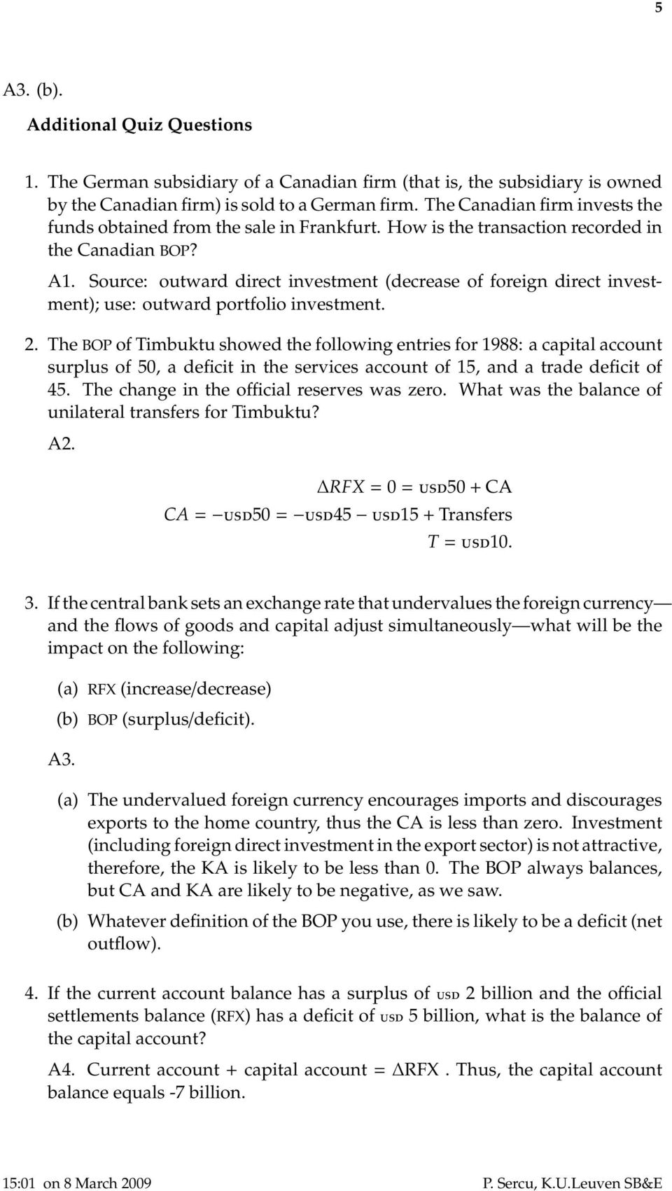 Source: outward direct investment (decrease of foreign direct investment); use: outward portfolio investment. 2.