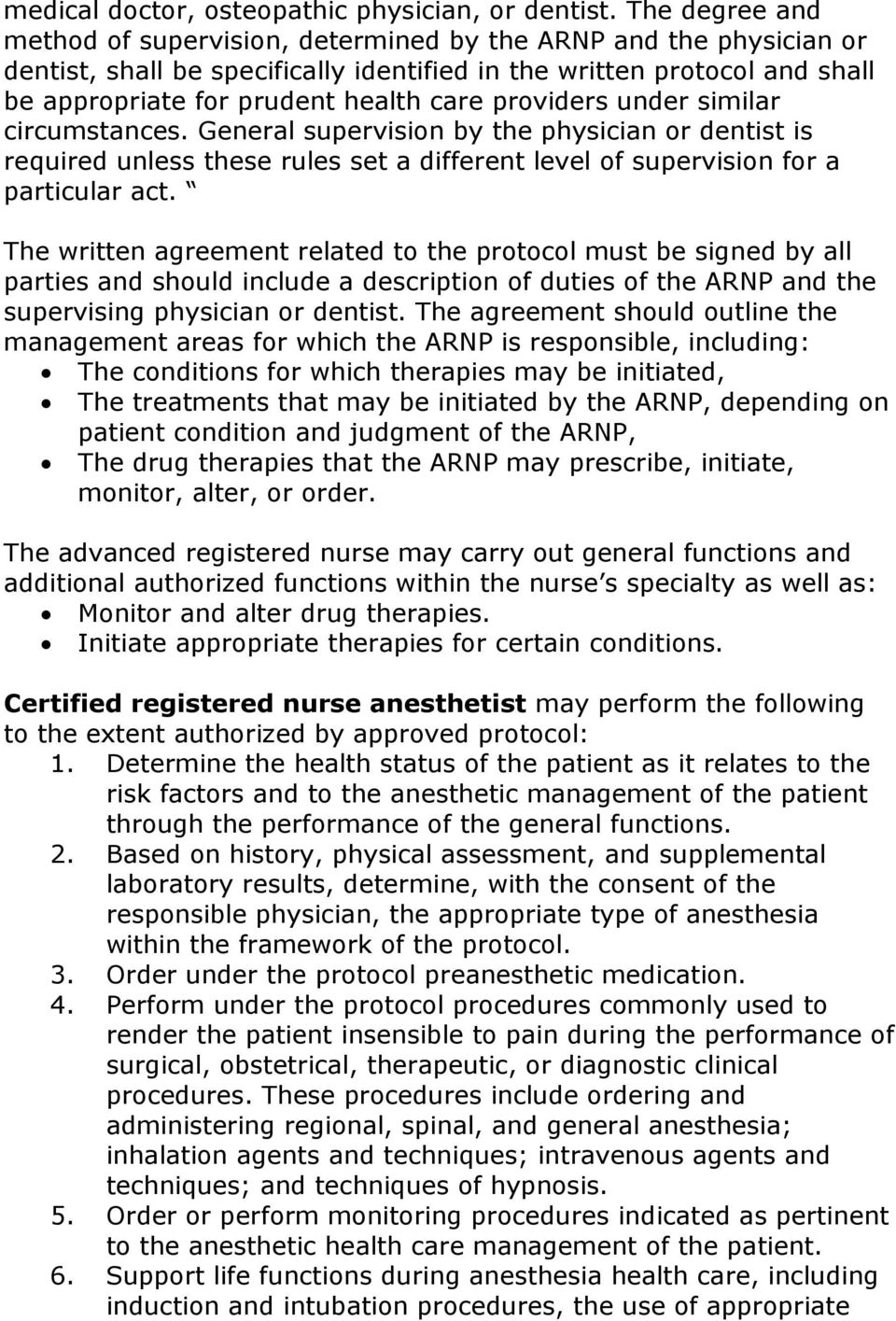 providers under similar circumstances. General supervision by the physician or dentist is required unless these rules set a different level of supervision for a particular act.