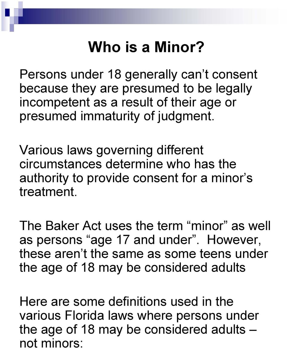 judgment. Various laws governing different circumstances determine who has the authority to provide consent for a minor s treatment.