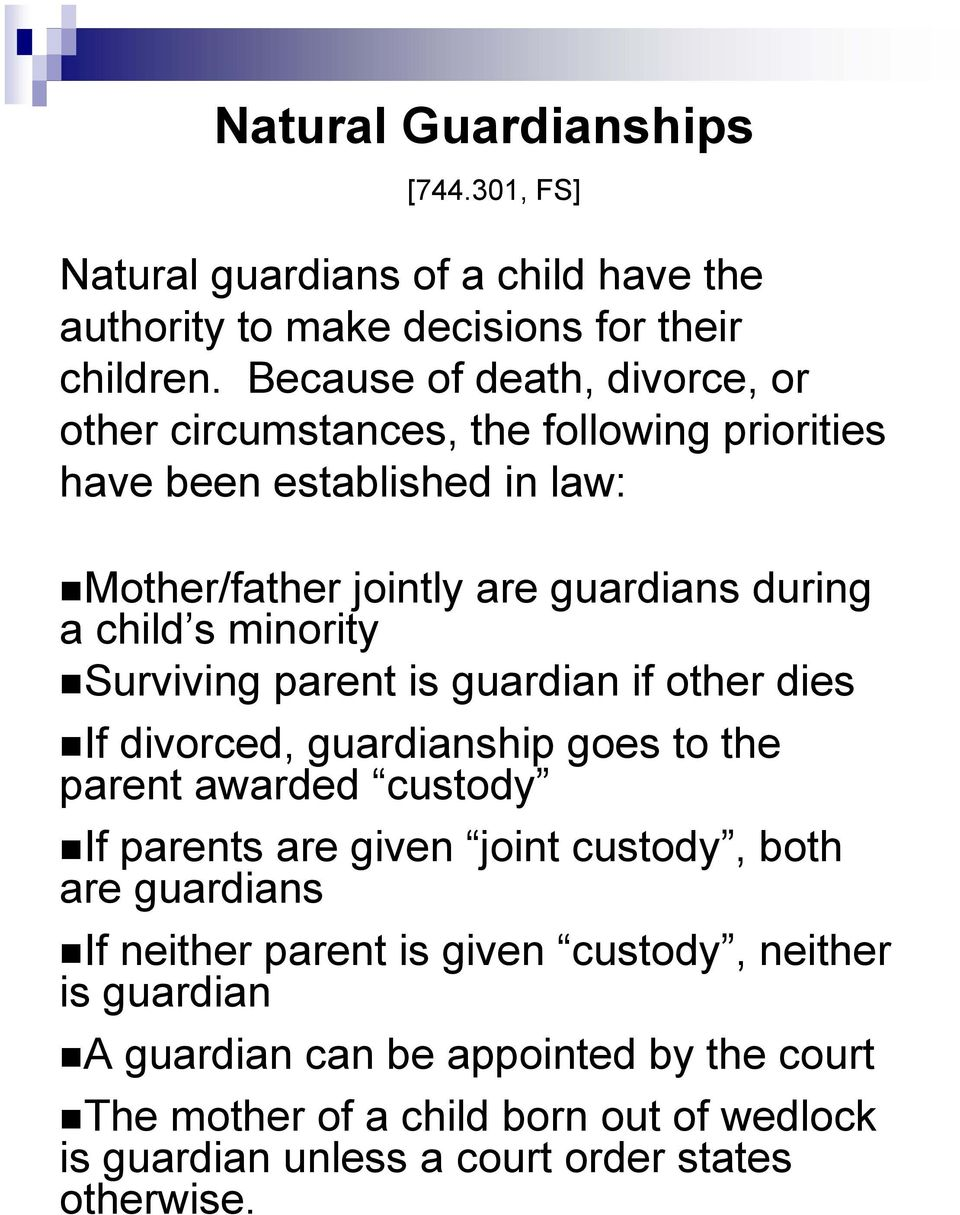 minority Surviving parent is guardian if other dies If divorced, guardianship goes to the parent awarded custody If parents are given joint custody, both are