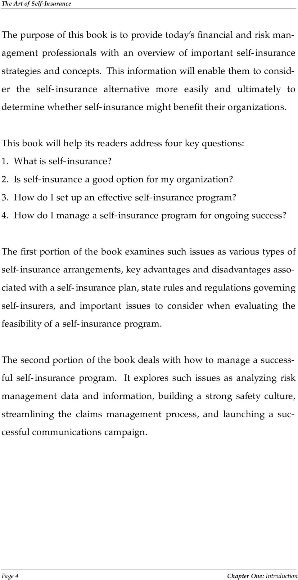 This book will help its readers address four key questions: 1. What is self-insurance? 2. Is self-insurance a good option for my organization? 3. How do I set up an effective self-insurance program?