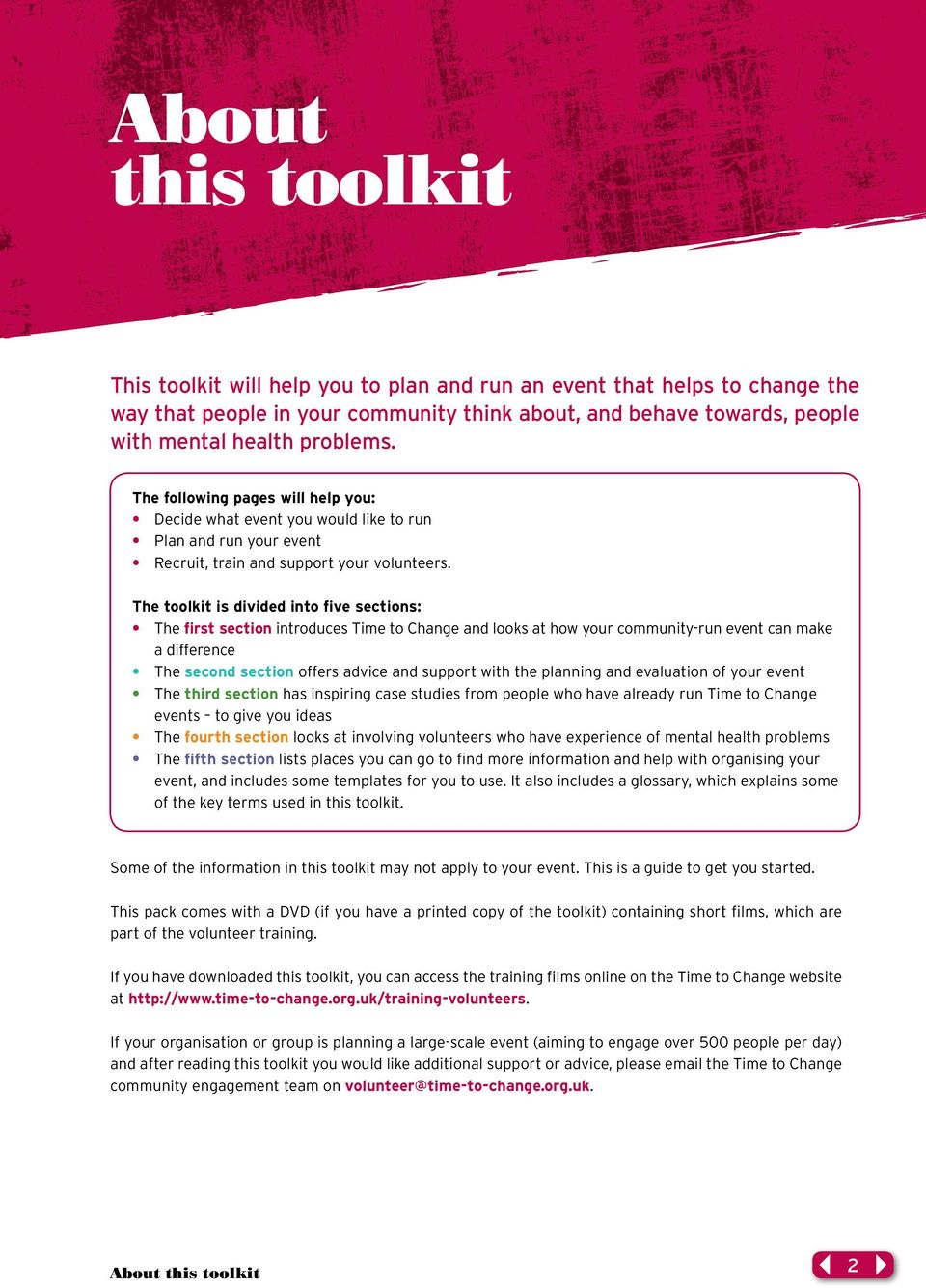 The toolkit is divided into five sections: The first section introduces Time to Change and looks at how your community-run event can make a difference The second section offers advice and support