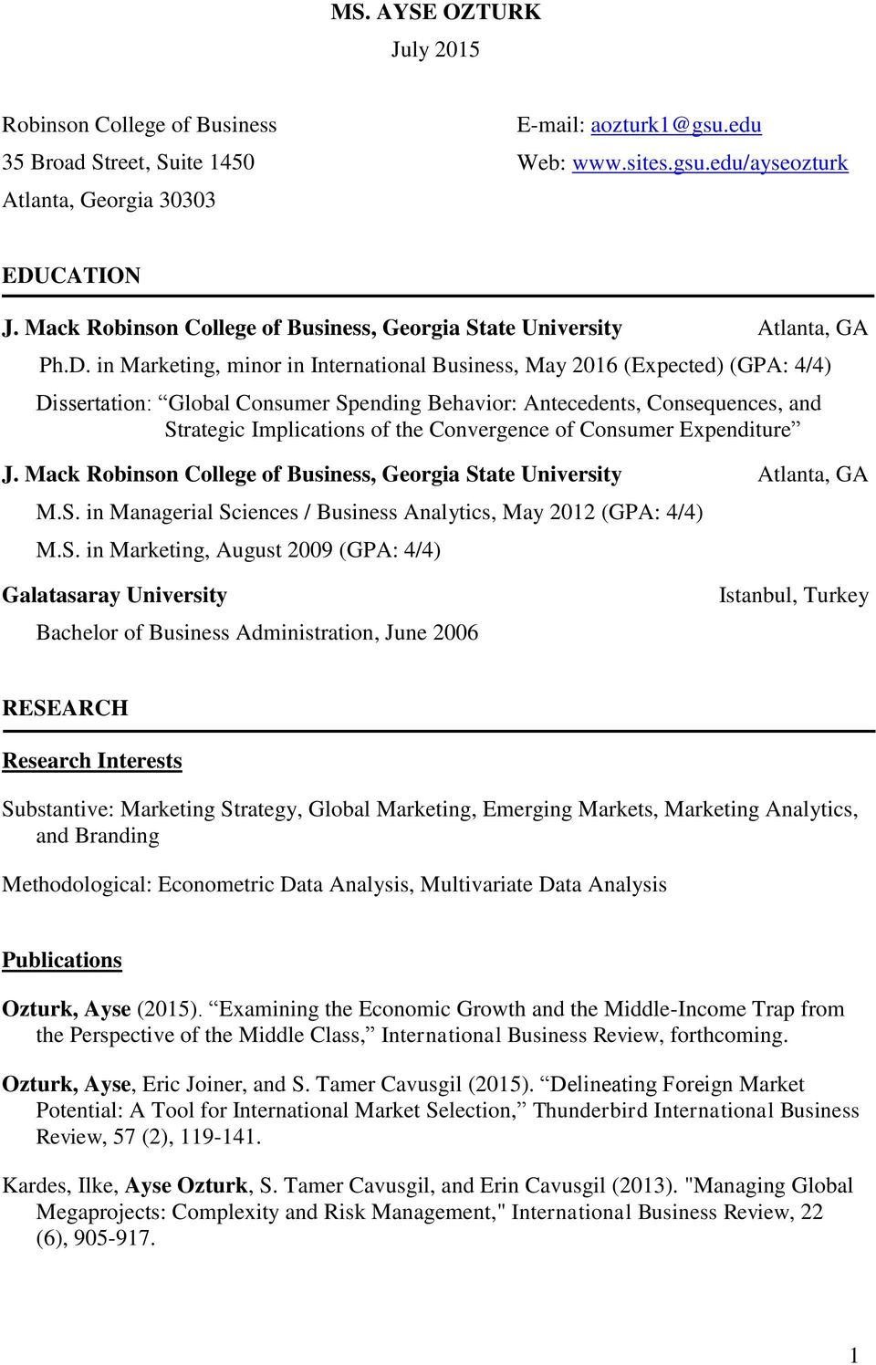 in Marketing, minor in International Business, May 2016 (Expected) (GPA: 4/4) Dissertation: Global Consumer Spending Behavior: Antecedents, Consequences, and Strategic Implications of the Convergence
