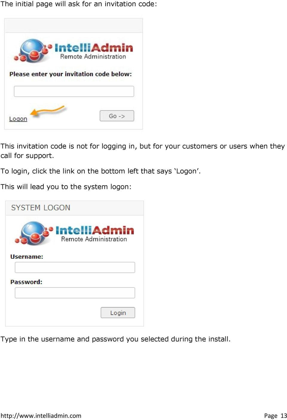 To login, click the link on the bottom left that says Logon.