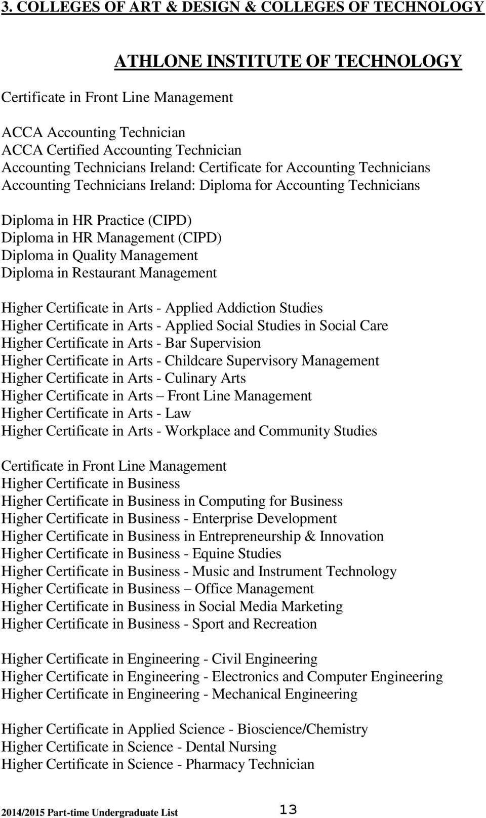 Quality Management Diploma in Restaurant Management Higher Certificate in Arts - Applied Addiction Studies Higher Certificate in Arts - Applied Social Studies in Social Care Higher Certificate in
