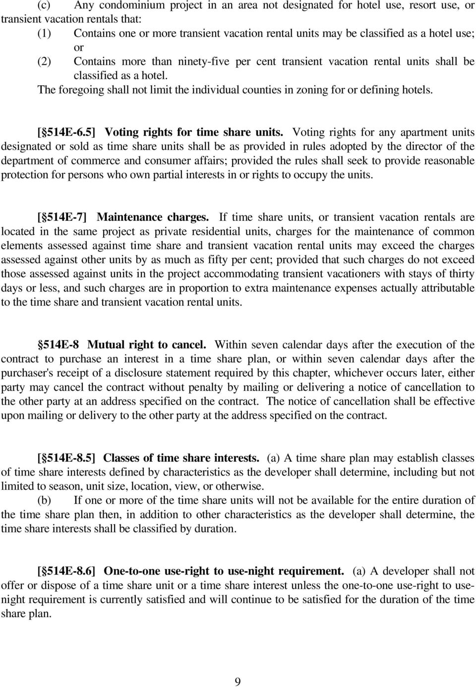 The foregoing shall not limit the individual counties in zoning for or defining hotels. [ 514E-6.5] Voting rights for time share units.
