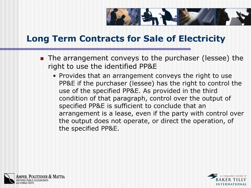 PP&E. As provided in the third condition of that paragraph, control over the output of specified PP&E is sufficient to conclude that