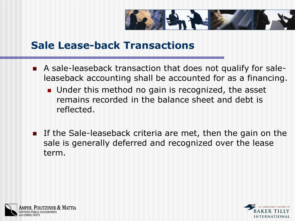 Under this method no gain is recognized, the asset remains recorded in the balance sheet and