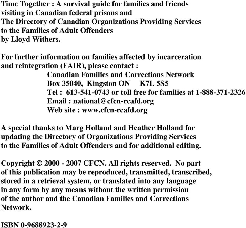 For further information on families affected by incarceration and reintegration (FAIR), please contact : Canadian Families and Corrections Network Box 35040, Kingston ON K7L 5S5 Tel : 613-541-0743 or