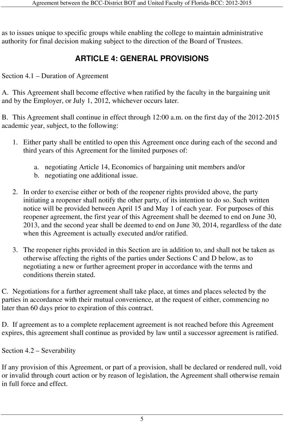This Agreement shall become effective when ratified by the faculty in the bargaining unit and by the Employer, or July 1, 2012, whichever occurs later. B.