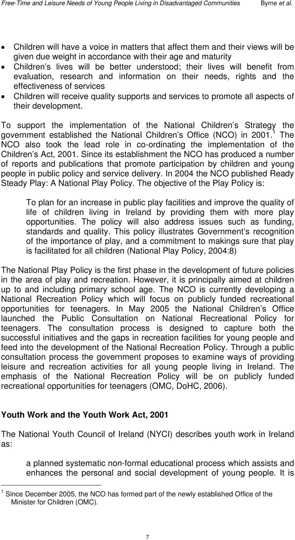 development. To support the implementation of the National Children s Strategy the government established the National Children s Office (NCO) in 2001.