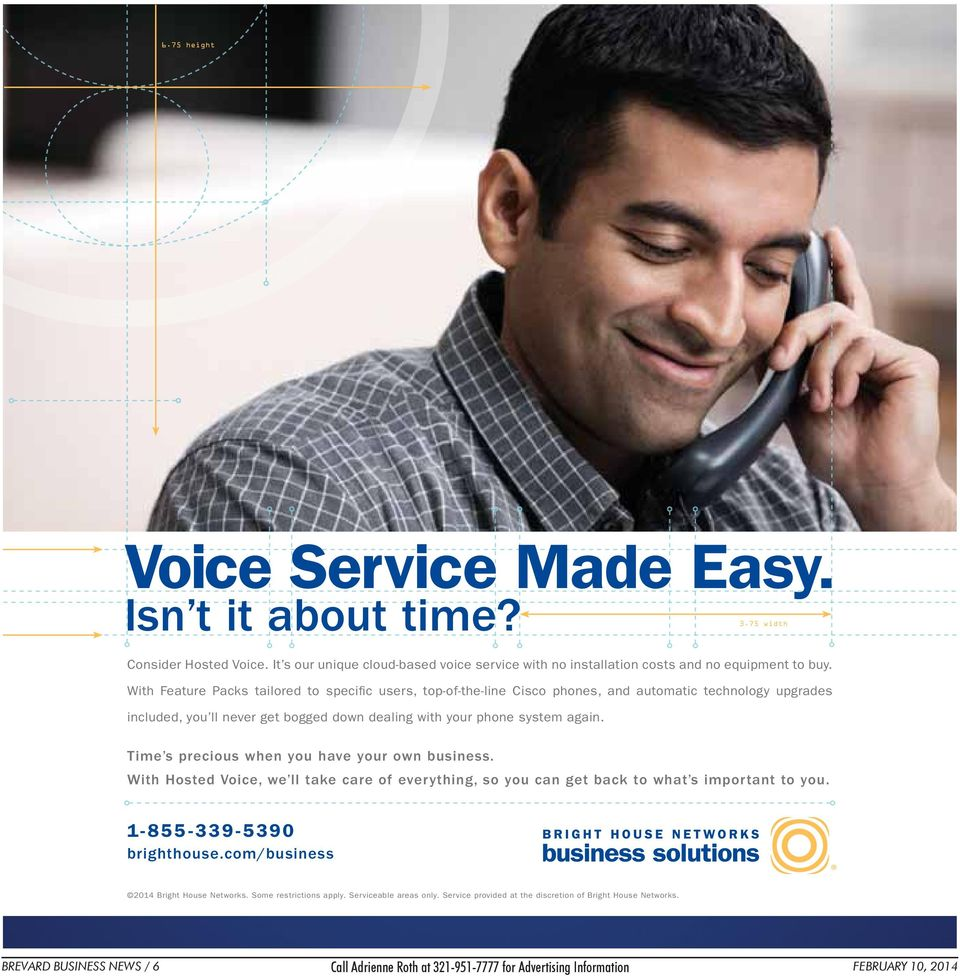 Time s precious when you have your own business. With Hosted Voice, we ll take care of everything, so you can get back to what s important to you. 1-855-339-5390 brighthouse.